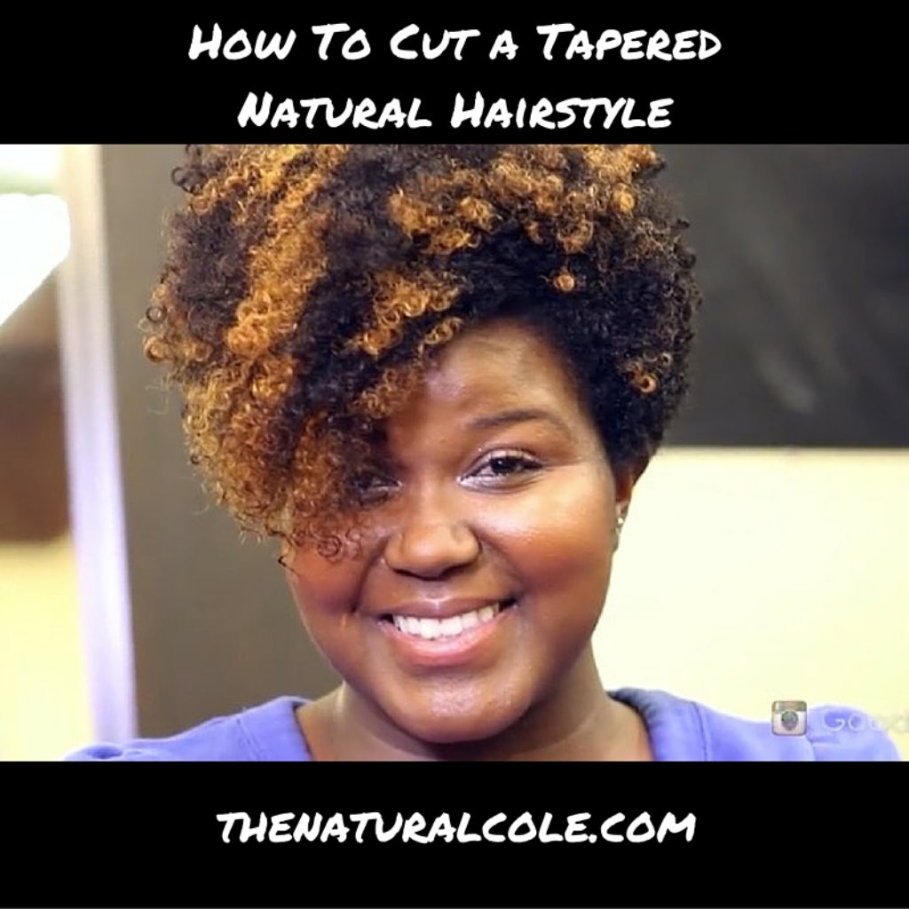 How To Cut A Tapered Natural Hairstyle The Natural Cole