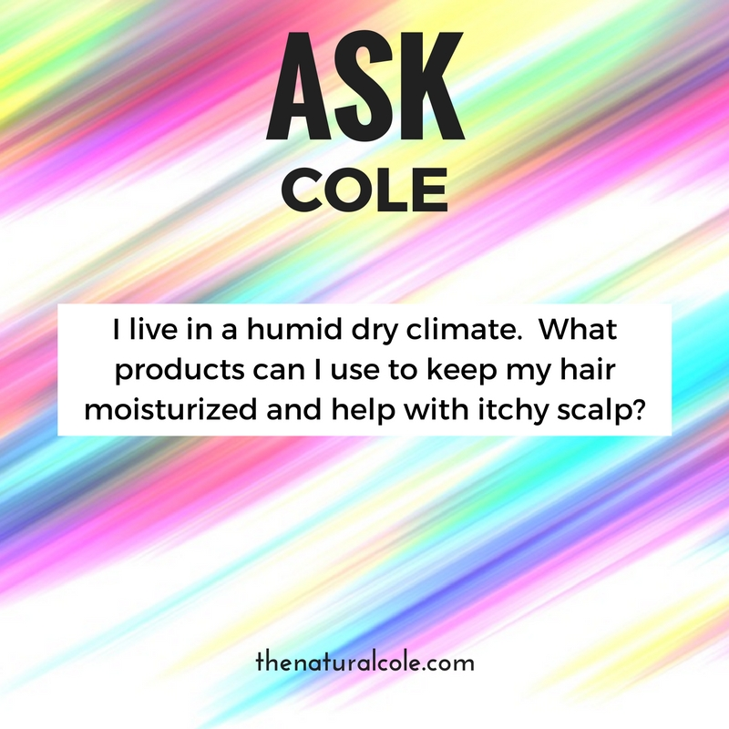 #ASKCOLE I need help with moisture and dry itchy scalp
